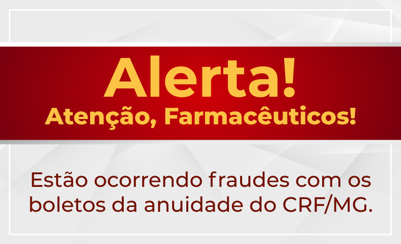 Cuidado para as fraudes com os boletos de anuidade do CRF/MG
